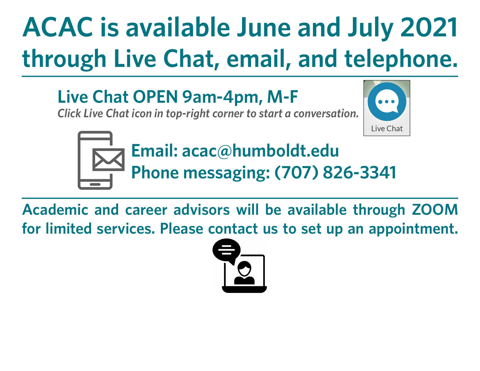 ACAC is available June and July 2021 through Live Chat, email, and telephone. Email: acac@humboldt.edu Phone messaging: (707) 826-3341